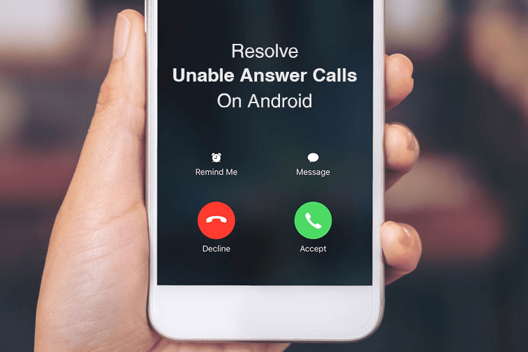 How to Resolve Unable Answer Calls On Android