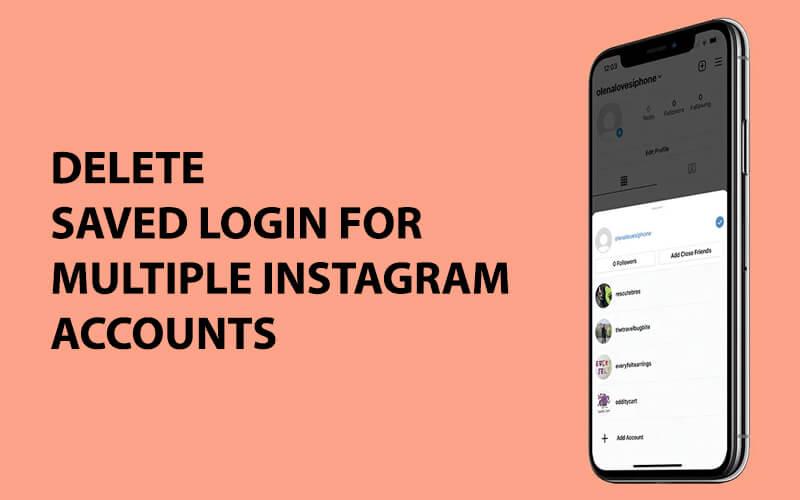 Delete Saved Login for Multiple Instagram Accounts